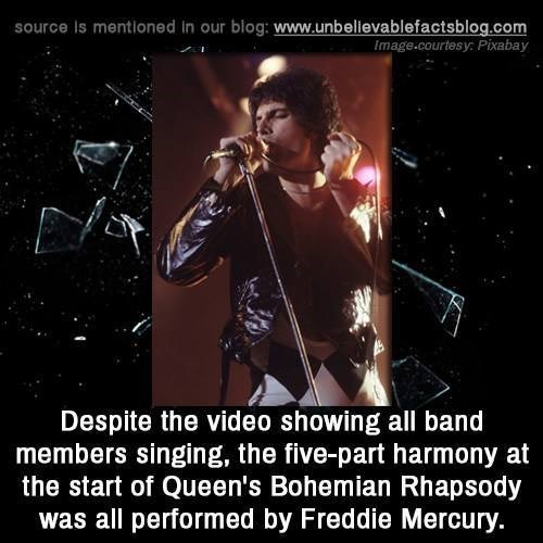 Music - source Is mentioned in our blog: www.unbellevablefactsblog.com Image.courtesy Pixabay Despite the video showing all band members singing, the five-part harmony at the start of Queen's Bohemian Rhapsody was all performed by Freddie Mercury.