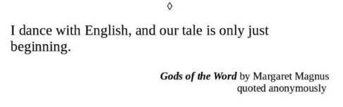 Text - I dance with English, and our tale is only just beginning Gods of the Word by Margaret Magnus quoted anonymously