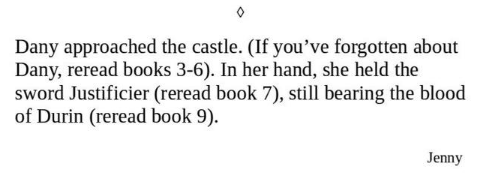 Text - Dany approached the castle. (If you've forgotten about Dany, reread books 3-6). In her hand, she held the sword Justificier (reread book 7), still bearing the blood of Durin (reread book 9) Jenny