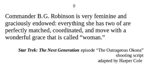 """Text - Commander B.G. Robinson is very feminine and graciously endowed: everything she has two of are perfectly matched, coordinated, and move with a wonderful grace that is called """"woman."""" Star Trek: The Next Generation episode """"The Outrageous Okona"""" shooting script adapted by Harper Cole"""