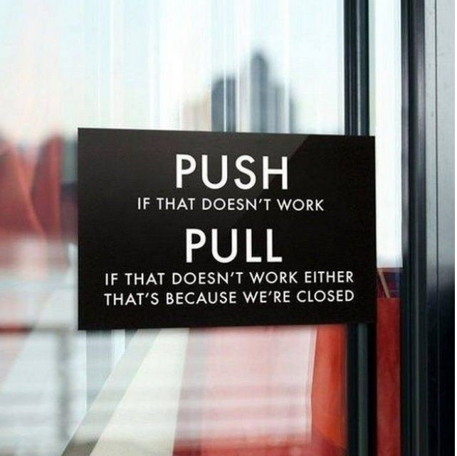 Text - PUSH IF THAT DOESN'T WORK PULL IF THAT DOESN'T WORK EITHER THAT'S BECAUSE WE'RE CLOSED