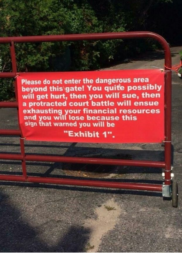 """Tree - Please do not enter the dangerous area beyond this gate! You quite possibly will get hurt, then you will sue, then a protracted court battle will ensue exhausting your financial resources and you will lose because this sign that warned you will be """"Exhibit 1""""."""