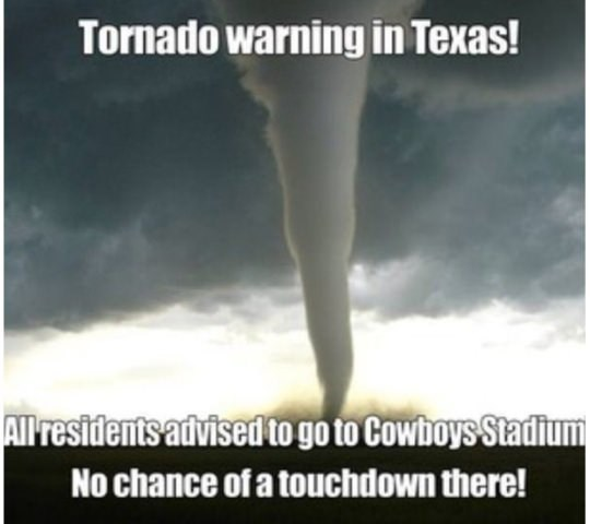 Tornado - Tornado warning in Texas! All residents advised to go to Cowboys Stadium No chance of a touchdown there!