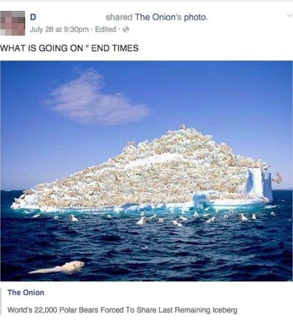 Text - shared The Onion's photo. D July 28 at 9:30pm- Edited WHAT IS GOING ON END TIMES The Onion World's 22,000 Polar Bears Forced To Share Last Remaining Iceberg