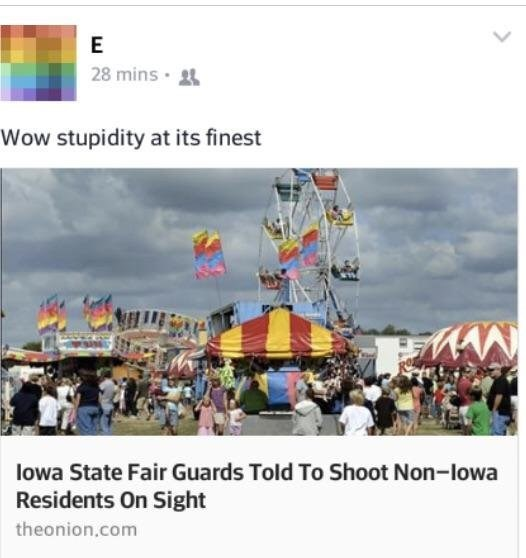 Product - E 28 mins. Wow stupidity at its finest lowa State Fair Guards Told To Shoot Non-lowa Residents On Sight theonion.com