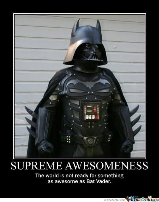 meme - Darth vader - SUPREME AWESOMENESS The world is not ready for something as awesome as Bat Vader. MemeCenlerne memecenter.com