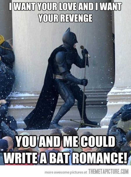 meme - Poster - IWANT YOUR LOVE AND I WANT YOUR REVENGE YOUAND ME COULD WRITEA BAT ROMANCE! more awesome pictures at THEMETAPICTURE.COM