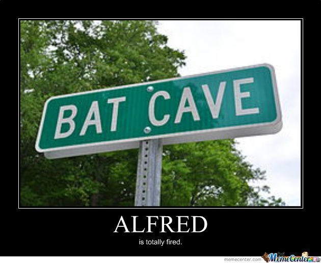 meme - Street sign - BAT CAVE ALFRED is totally fired. Meme Center memecenter.com