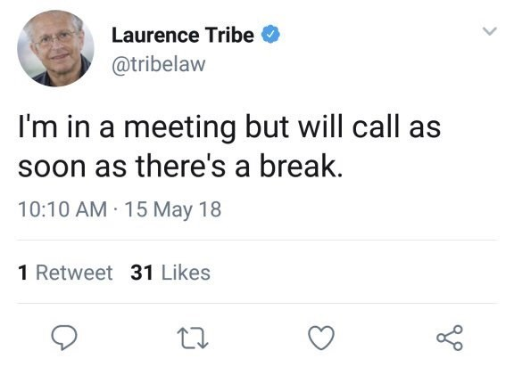 Text - Laurence Tribe @tribelaw I'm in a meeting but will call as soon as there's a break. 10:10 AM 15 May 18 1 Retweet 31 Likes