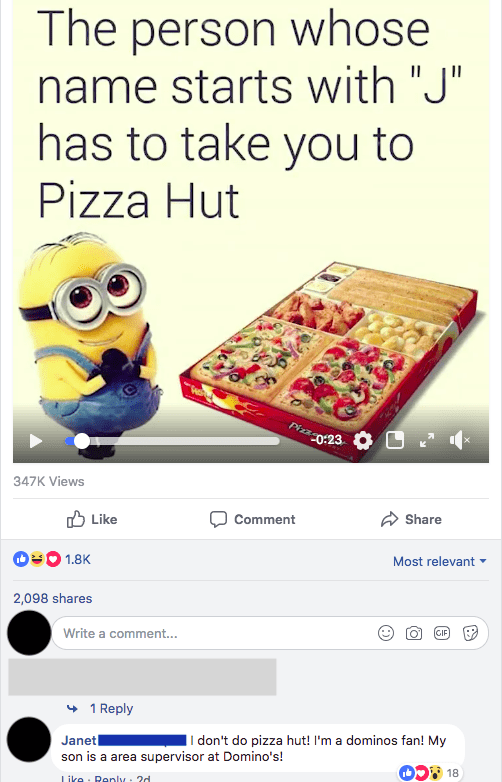 """Text - The person whose name starts with """"J"""" has to take you to Pizza Hut II Pizz 0:23 L 347K Views Like Comment Share 1.8K Most relevant 2,098 shares GIF Write a comment... 1 Reply Janet son is a area supervisor at Domino's! 
