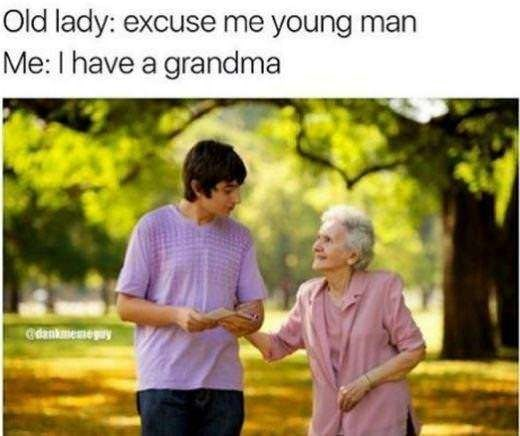 People in nature - Old lady: excuse me young man Me: I have a grand ma Cdankmemeay