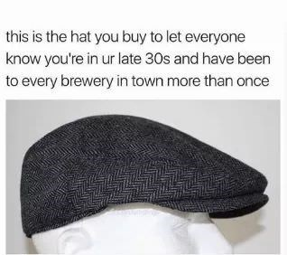 Cap - this is the hat you buy to let everyone know you're in ur late 30s and have been to every brewery in town more than once
