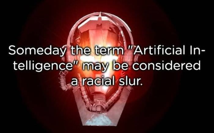 Text - Someday the termArtificial In- telligence may be considered aracial slur.