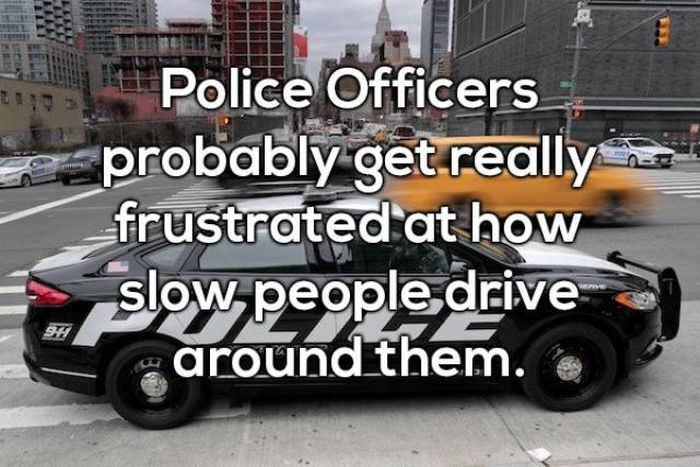 Land vehicle - Police Officers probably get.really frustrated athow slow people drive around them. SH