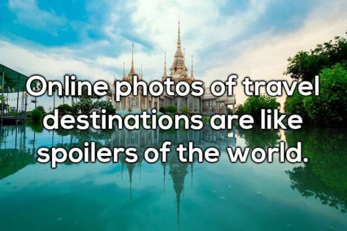 Nature - Online photos of travel destinations are like spoilers of the world.