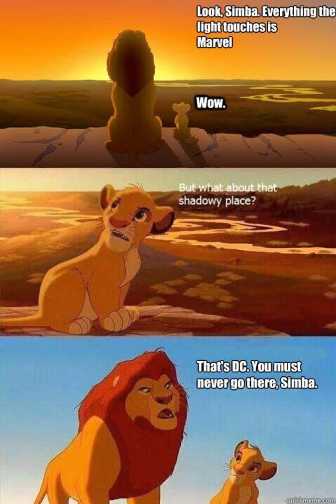 Lion - Look,Simba. Everything the light touches is Marvel Wow. But what about that shadowy place? That's DC. You must never go there,Simba. quickmeme.com