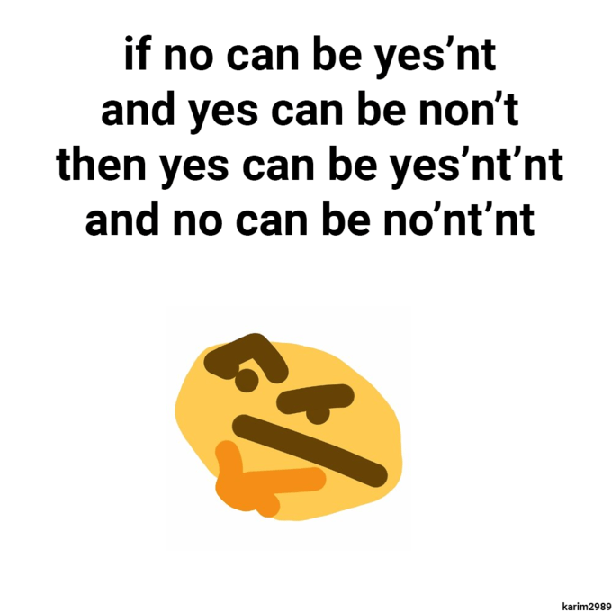 Text - if no can be yes'nt and yes can be non't then yes can be yes'nt'nt and no can be no'nt'nt karim2989