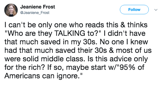 """Text - Jeaniene Frost Follow @Jeaniene_Frost I can't be only one who reads this & thinks """"Who are they TALKING to?""""I didn't have that much saved in my 30s. No one I knew had that much saved their 30s & most of us were solid middle class. Is this advice only for the rich? If so, maybe start w/""""95% of Americans can ignore."""""""