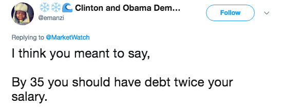Text - Clinton and Obama Dem... Follow @emanzi Replying to@MarketWatch I think you meant to say, By 35 you should have debt twice your salary.