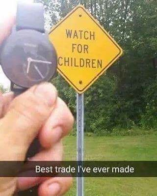 pun - Sign - WATCH FOR CHILDREN Best trade I've ever made