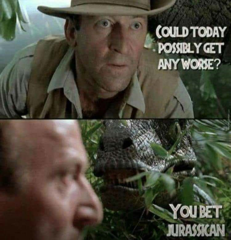 pun - Adaptation - COULD TODAY POSSIBLY GET ANY WORSE? YOU BET JURASSICAN