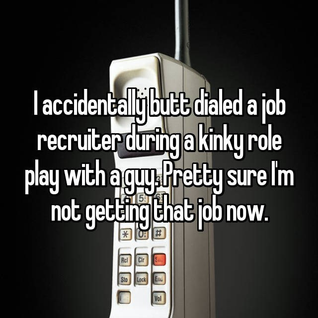 Product - l accidentally butt dialed a job recruiter during a kinky role play with a guy Pretty sure I'm not getting that job now.
