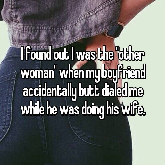 Text - I found out I was the other woman when my boyfriend accidentally butt dialedme while he was doing his wife