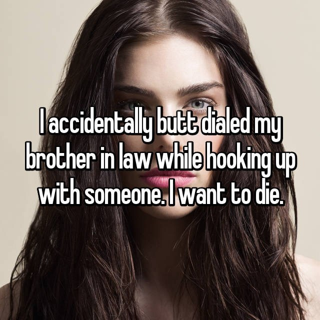 Hair - l accidentally butt dialed my brother in law while hooking up with someone. l want to die