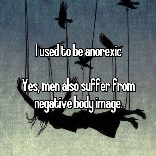 """""""I used to be anorexic. Yes, men also suffer from negative body image"""""""