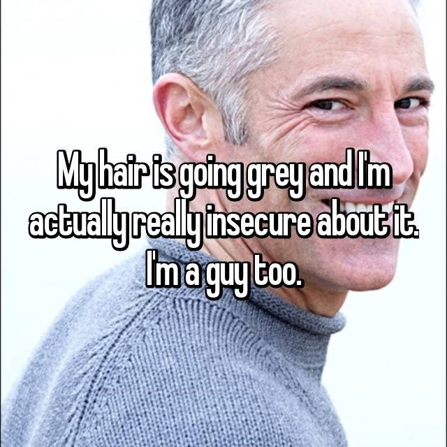 """""""My hair is going grey and I'm actually really insecure about it. I'm a guy too"""""""