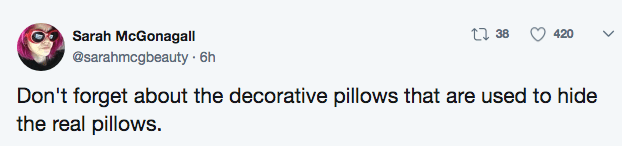 Text - 38 420 Sarah McGonagall @sarahmcgbeauty 6h Don't forget about the decorative pillows that are used to hide the real pillows.