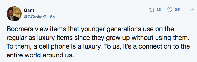 Text - t 32 241 Gant @GCroker9 6h Boomers view items that younger generations use on the regular as luxury items since they grew up without using them. To them, a cell phone is a luxury. To us, it's a connection to the entire world around us.