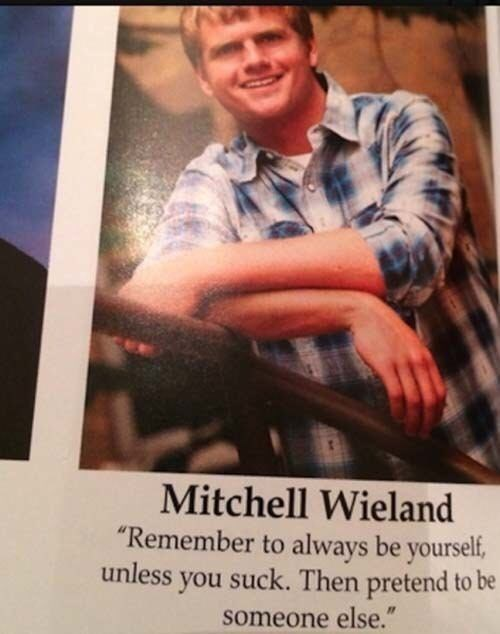"""Poster - Mitchell Wieland """"Remember to always be yourself, unless you suck. Then pretend to be someone else."""""""