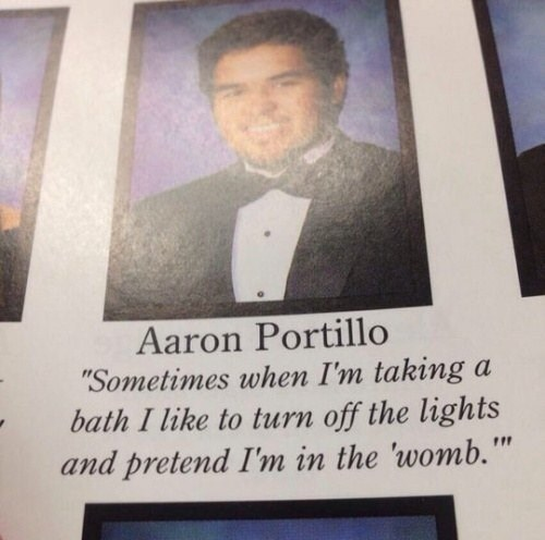 """Text - Aaron Portillo """"Sometimes when I'm taking a bath I like to turn off the lights and pretend I'm in the 'womb."""""""
