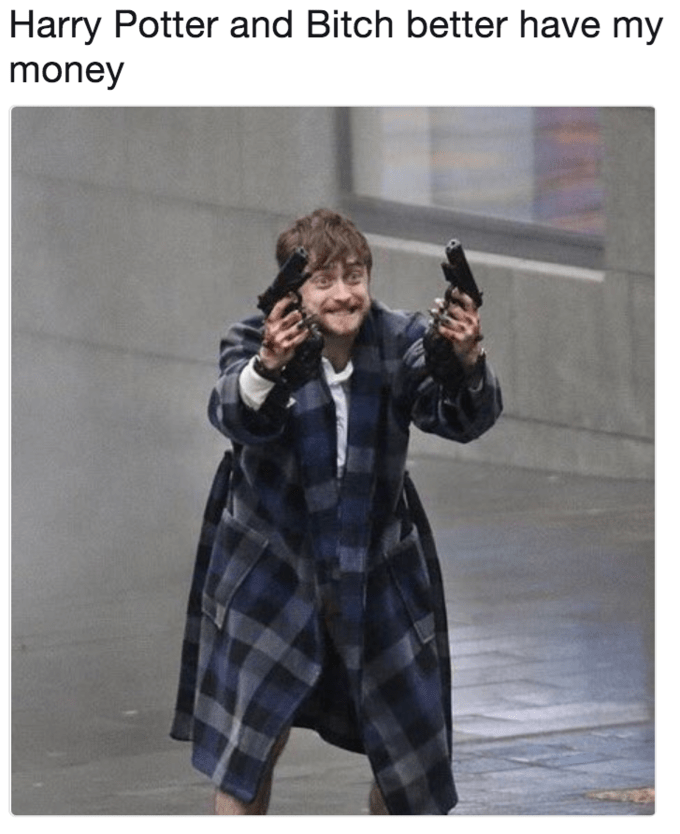 Design - Harry Potter and Bitch better have my money