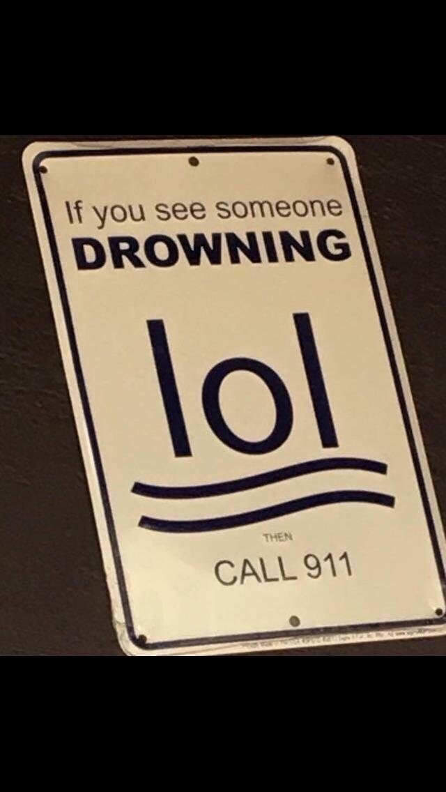 cursed image - Text - If you see someone DROWNING lol THEN CALL 911