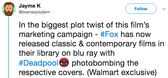 Text - Jayme K @brainexploderrr Follow In the biggest plot twist of this film's marketing campaign #Fox has now released classic & contemporary films in their library on blu ray with #Deadpool respective covers. (Walmart exclusive) photobombing the