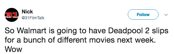 Text - Nick Follow @31FilmTalk So Walmart is going to have Deadpool 2 slips for a bunch of different movies next week. Wow