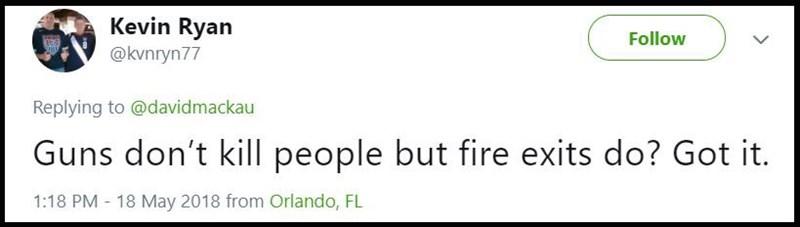 """Guns don't kill people but fire exits do? Got it"""