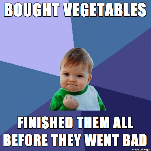 """Bought vegetables - finished them all before they went bad"""