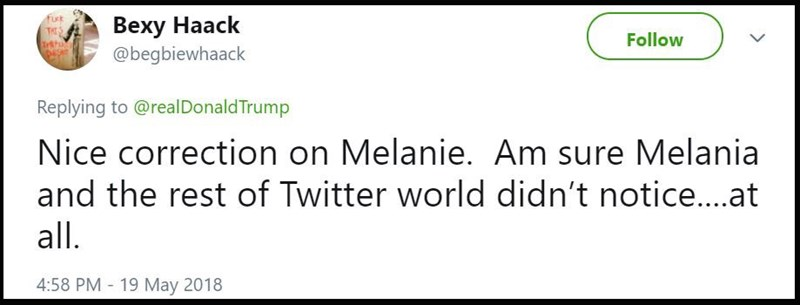 """Nice correction on Melanie. Am sure Melania and the rest of Twitter world didn't notice...at all"""