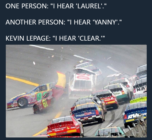 """Motor vehicle - ONE PERSON: """"I HEAR 'LAUREL'."""" ANOTHER PERSON: """"I HEAR 'YANNY'."""" KEVIN LEPAGE: """"I HEAR 'CLEAR.""""