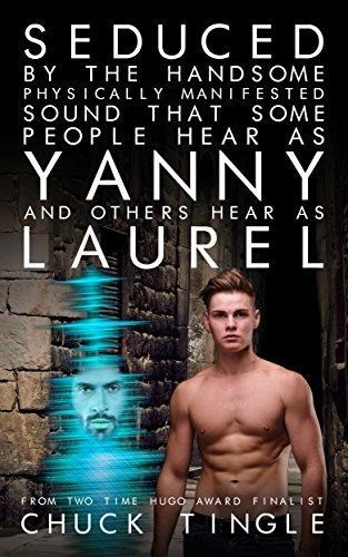 Book cover - SEDUCED BY THE HANDSOME PHYSICALLY MANIFESTED SOUND THAT SOME PEOPLE HEAR AS YANNY AND OTHERS HEAR AS LAUREL FROM TWO TIME HUGO AWARD FINALIST CHUCKTINGLE