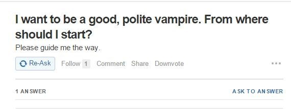 Text - I want to be a good, polite vampire. From where should I start? Please guide me the way O Re-Ask Follow 1 Comment Share Downvote 1 AN SWER A SK TO AN SWER