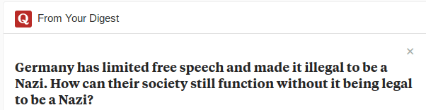 Text - Q From Your Digest Germany has limited free speech and made it illegal to be a Nazi. How can their society still function without it being legal to be a Nazi?