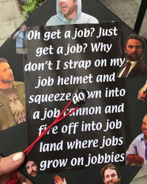 Photo caption - Oh get a job? Just get a job? Why don't I strap on my job helmet and squeezeaown into a job cannon and fire off into job land where jobs grow on jobbies