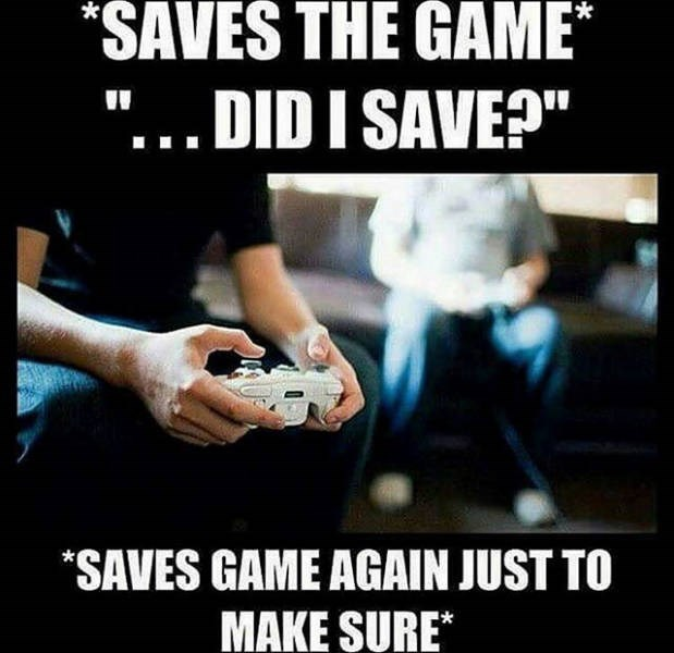 "Photo caption - *SAVES THE GAME DID I SAVE?"" *SAVES GAME AGAIN JUST TO MAKE SURE"