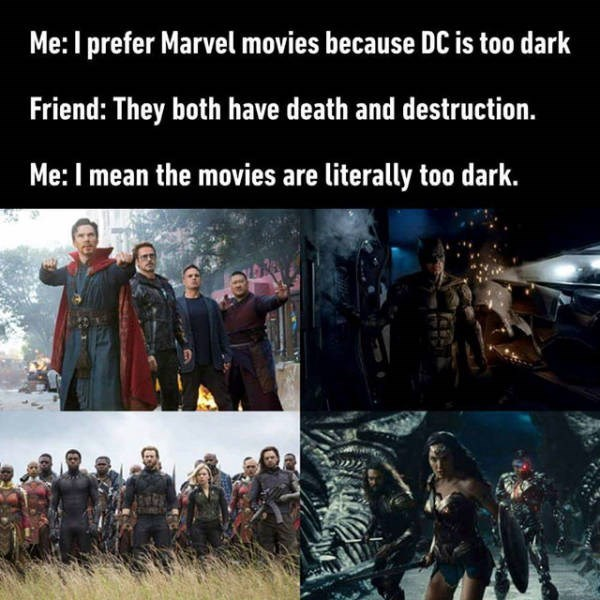 Adaptation - Me: I prefer Marvel movies because DC is to0 dark Friend: They both have death and destruction. Me: I mean the movies are literally too dark.
