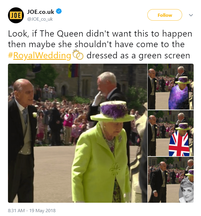 Community - JOE JOE.co.uk @JOE_co_uk Follow Look, if The Queen didn't want this to happen then maybe she shouldn't have come to the #RoyalWedding dressed as a green screen 8:31 AM - 19 May 2018