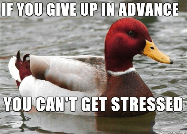 Bird - IF YOU GIVE UP IN ADVANCE YOU CAN'T GET STRESSED made on imgu